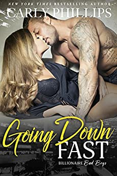 Going Down Fast (Billionaire Bad Boys Book 2) by [Phillips, Carly]