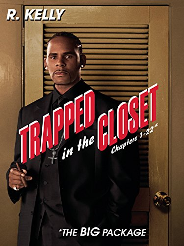 Trapped in the Closet Chapters 1-22: The Big Package (R Kelly Trapped In The Closet 23 33)