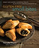 Gluten-Free Small Bites: Sweet and Savory Hand-Held Treats for On-the-Go Lifestyles and Entertaining