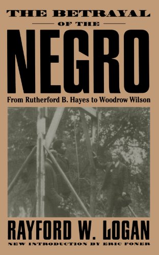 The Betrayal Of The Negro: From Rutherford B. Hayes To Woodrow - Logan Hayes