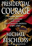 Book cover from Presidential Courage: Brave Leaders and How They Changed America 1789-1989 by Michael R. Beschloss