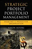 Strategic Project Portfolio Management, Simon Moore, 0470481951