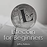 Litecoin for Beginners | Jeffrey Roberts