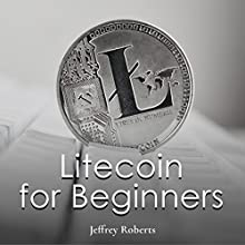 Litecoin for Beginners Audiobook by Jeffrey Roberts Narrated by Andrew S. Baldwin