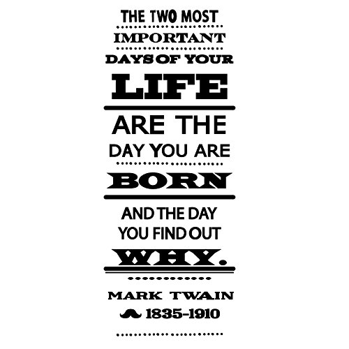 Mark Twain Two Most Important Days Of Your Life Quote - Small, Black - Vinyl Wall Art Decal for Homes, Offices, Kids Rooms, Nurseries, Schools, High Schools, Colleges, Universities by Dana Decals (Image #2)