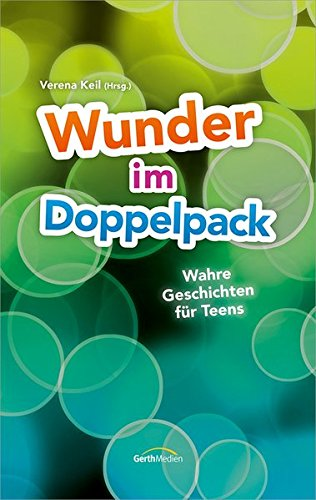 Wunder im Doppelpack: Wahre Geschichten für Teens.