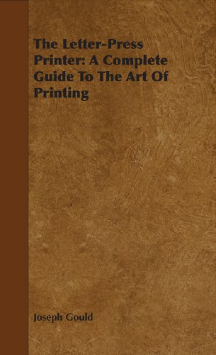 Letterpress Printers - The Letter-Press Printer: A Complete Guide To The Art Of Printing