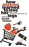 How Maxine Learned to Love Her Legs and Other Tales of Growing Up, , 0951587749
