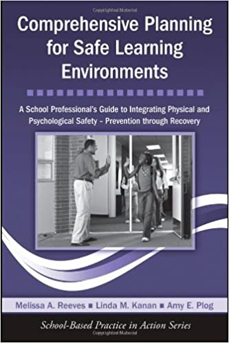Comprehensive Planning for Safe Learning Environments: A School Professional's Guide to Integrating Physical and Psychological Safety – Prevention through Recovery (School-Based Practice in Action)
