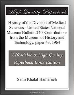 History of the Division of Medical Sciences - United States National Museum Bulletin 240, Contributions from the Museum of History and Technology, paper 43, 1964