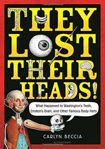 They Lost Their Heads!: What Happened to Washington's Teeth, Einstein's Brain, and Other Famous Body Parts PDF