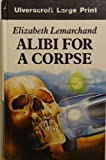 Alibi for a Corpse, Elizabeth Lemarchand, 0708913504