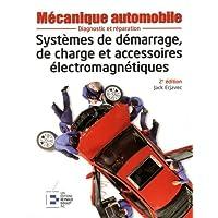 Systèmes de démarrage, de charge et accessoires électromagnétiques: Diagnostic et réparation.