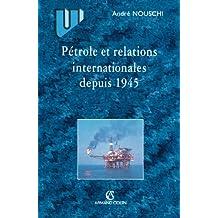 Pétrole et les relations internationales depuis 1945 (Histoire) (French Edition)