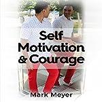 Self-Motivation & Courage | Mark Meyer