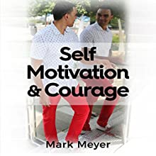 Self-Motivation & Courage Audiobook by Mark Meyer Narrated by Mark Manning