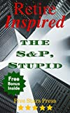 img - for Retire Inspired: The S&P, Stupid: A Curated List of Must-Read Ideas by Lengendary Investors (Retire Inspired: FSP) book / textbook / text book
