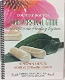 Country Doctor Your Personal Guide to the Ultimate Healing System 18 Proven Steps to Achieve Optimum Health