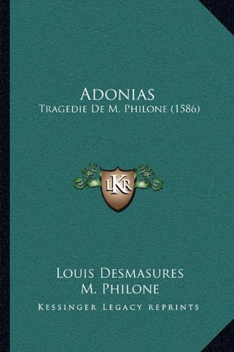 Adonias: Tragedie De M. Philone (1586) (French Edition)