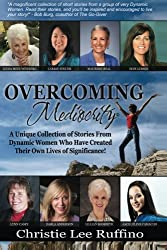 Overcoming Mediocrity: A Unique Collection of Stories From Dynamic Women Who Have Created Their Own Lives of Significance! (Volume 1)