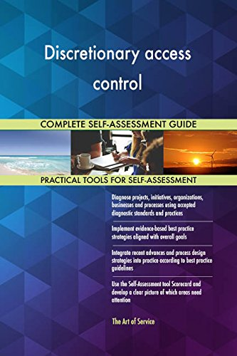 Discretionary access control All-Inclusive Self-Assessment - More than 670 Success Criteria, Instant Visual Insights, Comprehensive Spreadsheet Dashboard, Auto-Prioritized for Quick Results