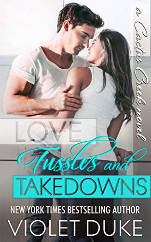Love, Tussles, and Takedowns: Hudson & Lia (Cactus Creek Book 3) ()