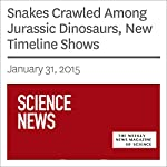 Snakes Crawled Among Jurassic Dinosaurs, New Timeline Shows | Kate Baggaley