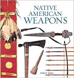 Native American Weapons: Colin F. Taylor: 9780806137162: Amazon ...
