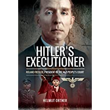 Hitler's Executioner: Roland Freisler, President of the Nazi People's Court