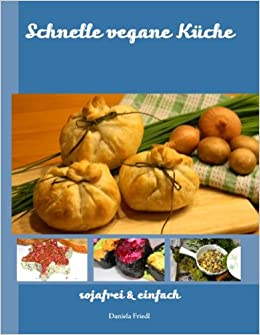 Schnelle vegane küche  Schnelle vegane Küche - sojafrei und einfach: Amazon.de: Daniela ...