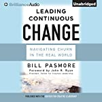 Leading Continuous Change: Navigating Churn in the Real World | Bill Pasmore,John R. Ryan - foreword