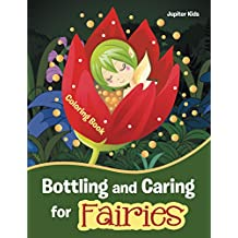 Bottling and Caring for Fairies Coloring Book (Fairies Coloring and Art Book Series)