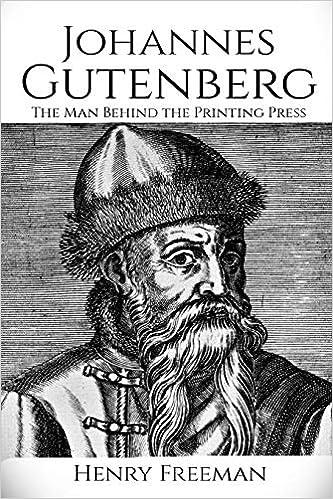 Johannes Gutenberg The Man Behind The Printing Press Freeman Henry 9781717188588 Books