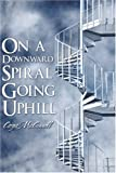 On a Downward Spiral Going Uphill, Catya McConnell, 160563235X
