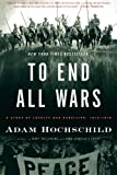 Download To End All Wars: A Story of Loyalty and Rebellion, 1914-1918 in PDF ePUB Free Online