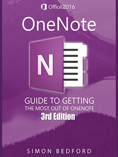OneNote: OneNote For New Users: The Comprehensive Guide to Getting The Most Out of OneNote
