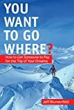 You Want to Go Where?, Jeff Blumenfeld, 1602396477