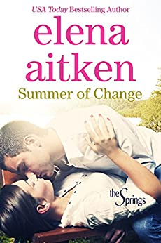 Summer of Change: Small Town Holiday Romance (The Springs Book 1) by [Aitken, Elena]
