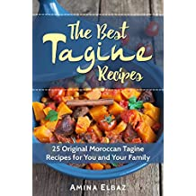 The Best Tagine Recipes: 25 Original Moroccan Tagine Recipes for You and Your Family (Slow Cooker Moroccan Cookbook)