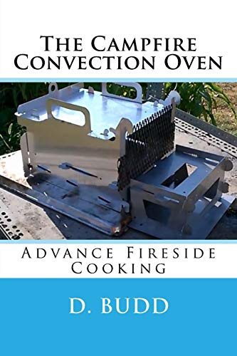 The Campfire Convection Oven: Advance Fireside Cooking