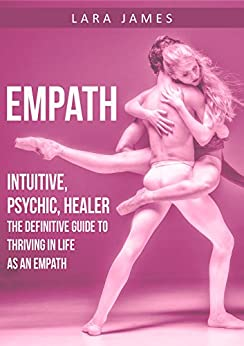 Empath: Intuitive, Psychic, Healer - The Definitive Guide
