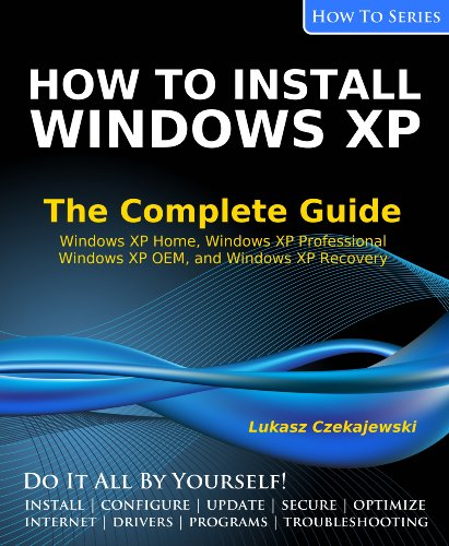 How to Install Windows XP: The Complete Guide (How To Series)