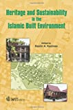 Heritage and Sustainability in the Islamic Built Environment, B. A. Kazimee, 184564624X