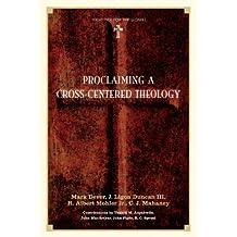 Proclaiming a Cross-Centered Theology (Contributors: Thabiti M. Anyabwile, John MacArthur, John Piper, R.C. Sproul)
