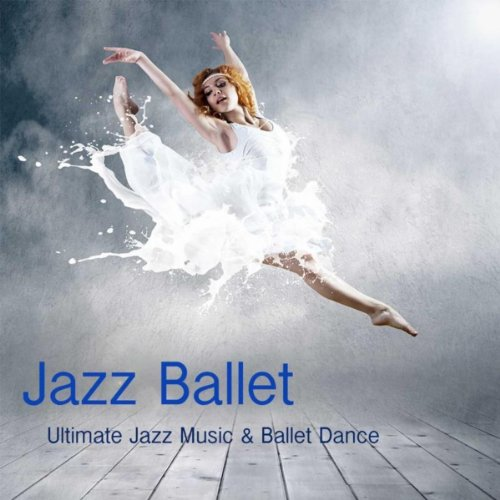 Jazz Ballet Class Music: Ultimate Jazz Music & Ballet Dance Schools, Dance Lessons, Ballet Class, World Music Ballet Barre, Ballet Exercises & Jazz Ballet ()