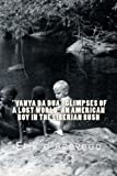 Vanya Da Dua Glimpses of a Lost World; an American Boy in the Liberian Bush, Erik d'Azevedo, 1479269514