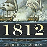 1812: The Navy's War | George C. Daughan