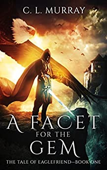 A Facet for the Gem (The Tale of Eaglefriend Book 1) by [Murray, C. L.]
