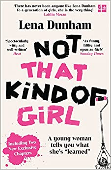 Not That Kind Of Girl. A Young Woman Tells You What She's Learned por Lena Dunham epub