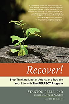 Recover!: Stop Thinking Like an Addict and Reclaim Your Life with The PERFECT Program by [Peele, Stanton, Thompson, Ilse]